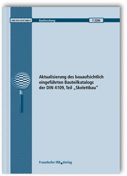 """Aktualisierung des bauaufsichtlich eingeführten Bauteilkatalogs der DIN 4109, Teil """"Skelettbau"""". von Bietz,  Heinrich, Scholl,  Werner, Wittstock,  Volker"""