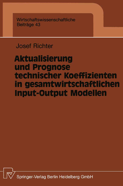 Aktualisierung und Prognose technischer Koeffizienten in gesamtwirtschaftlichen Input-Output Modellen von Richter,  Josef