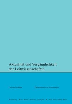 Aktualität und Vergänglichkeit der Leitwissenschaften von Meyer Schweizer,  Ruth, Rusterholz,  Peter, Zwahlen,  Sara Margarita