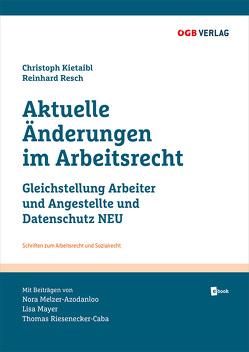 Aktuelle Änderungen im Arbeitsrecht von Kietaibl,  Christoph, Mayer,  Lisa, Melzer-Azodanloo,  Nora, Resch,  Reinhard, Riesenecker-Caba,  Thomas
