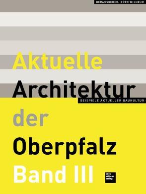 Aktuelle Architektur der Oberpfalz Band III von Baumeister,  Nicolette, Kaltenbrunner,  Robert