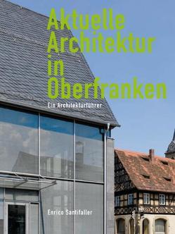 Aktuelle Architektur in Oberfranken von Santifaller,  Enrico