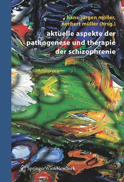 Aktuelle Aspekte der Pathogenese und Therapie der Schizophrenie von Möller,  Hans-Jürgen, Müller,  Norbert