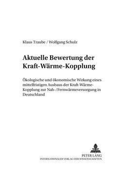 Aktuelle Bewertung der Kraft-Wärme-Kopplung von Schulz,  Wolfgang, Traube,  Klaus