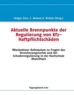 Aktuelle Brennpunkte der Regulierung von Kfz-Haftpflichtschäden von Richter,  F. Roland A., Zinn,  Holger