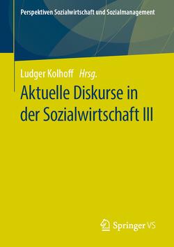Aktuelle Diskurse in der Sozialwirtschaft III von Kolhoff,  Ludger