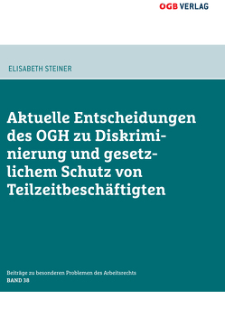 Aktuelle Entscheidungen des OGH zu Diskriminierung und gesetzlichem Schutz von Teilzeitbeschäftigten von Steiner,  Elisabeth