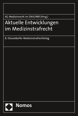 Aktuelle Entwicklungen im Medizinstrafrecht von Arbeitsgemeinschaft Medizinrecht im Deutschen Anwaltverein,  Berlin,  Berlin, Institut für Rechtsfragen der Medizin,  Düsseldorf,  Düsseldorf