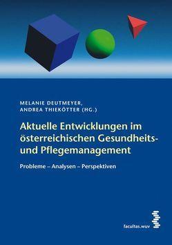 Aktuelle Entwicklungen im österreichischen Gesundheits- und Pflegemanagement von Deutmeyer,  Melanie, Thiekötter,  Andrea