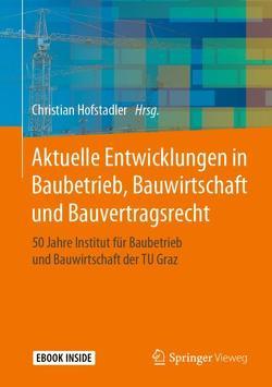 Aktuelle Entwicklungen in Baubetrieb, Bauwirtschaft und Bauvertragsrecht von Hofstadler,  Christian