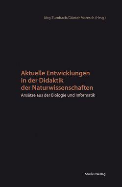 Aktuelle Entwicklungen in der Didaktik der Naturwissenschaften von Maresch,  Günter, Zumbach,  Jörg