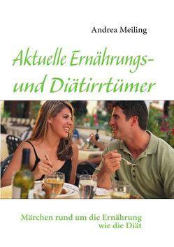 Aktuelle Ernährungs- und Diätirrtümer von Meiling,  Andrea