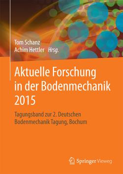Aktuelle Forschung in der Bodenmechanik 2015 von Hettler,  Achim, Schanz,  Tom