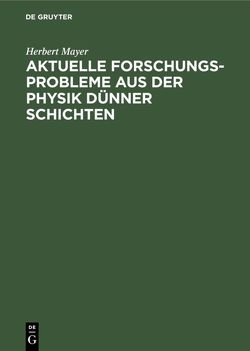 Aktuelle Forschungs-Probleme aus der Physik dünner Schichten von Mayer,  Herbert