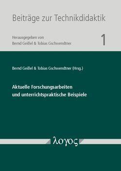 Aktuelle Forschungsarbeiten und unterrichtspraktische Beispiele von Geißel,  Bernd, Gschwendtner,  Tobias
