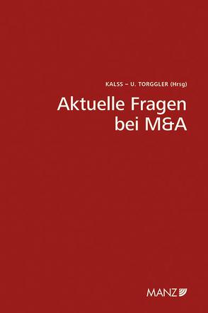 Aktuelle Fragen bei M&A von Kalss,  Susanne, Torggler,  Ulrich