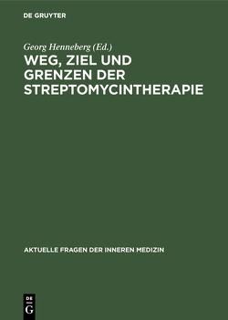 Weg, Ziel und Grenzen der Streptomycintherapie von Henneberg,  Georg
