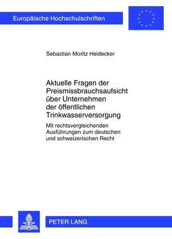 Aktuelle Fragen der Preismissbrauchsaufsicht über Unternehmen der öffentlichen Trinkwasserversorgung von Heidecker,  Sebastian Moritz