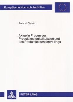 Aktuelle Fragen der Produktkostenkalkulation und des Produktkostencontrollings von Dietrich,  Roland