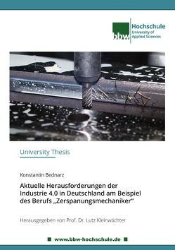 """Aktuelle Herausforderungen der Industrie 4.0 in Deutschland am Beispiel des Berufs """"Zerspanungsmechaniker"""" von Bednarz,  Konstantin, Kleinwächter,  Lutz"""