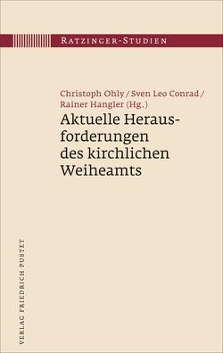 Aktuelle Herausforderungen des kirchlichen Weiheamts von Conrad,  Sven Leo, Hangler,  Rainer, Ohly,  Christoph