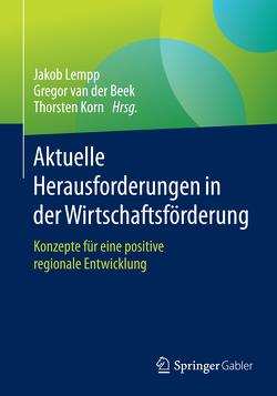 Aktuelle Herausforderungen in der Wirtschaftsförderung von Korn,  Thorsten, Lempp,  Jakob, van der Beek,  Gregor