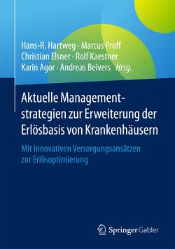 Aktuelle Managementstrategien zur Erweiterung der Erlösbasis von Krankenhäusern von Agor,  Karin, Beivers,  Andreas, Elsner,  Christian, Hartweg,  Hans-R., Kaestner,  Rolf, Proff,  Marcus
