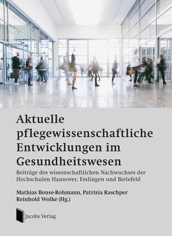 Aktuelle pflegewissenschaftliche Entwicklungen im Gesundheitswesen von Bonse-Rohmann,  Mathias, Raschper,  Patrizia, Wolke,  Reinhold