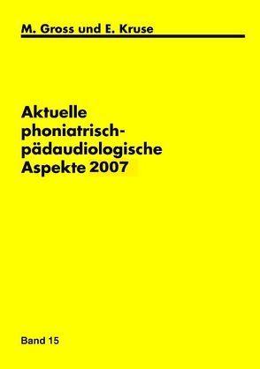 Aktuelle phoniatrisch-pädaudiologische Aspekte 2007 von Gross,  M, Kruse,  E.