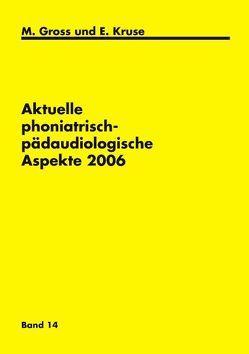 Aktuelle phoniatrisch-pädaudiologische Aspekte 2006 von Gross,  M, Kruse,  E.