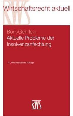 Aktuelle Probleme der Insolvenzanfechtung von Bork,  Reinhard, Gehrlein,  Markus