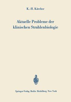 Aktuelle Probleme der klinischen Strahlenbiologie von Kärcher,  Karl-H.