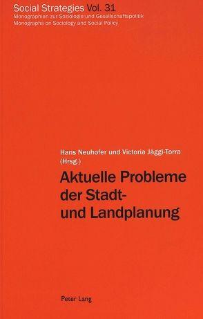 Aktuelle Probleme der Stadt- und Landplanung von Jäggi-Torra,  Victoria, Neuhofer,  Hans