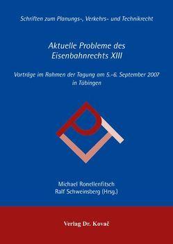 Aktuelle Probleme des Eisenbahnrechts / Aktuelle Probleme des Eisenbahnrechts von Ronellenfitsch,  Michael, Schweinsberg,  Ralf