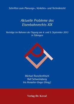 Aktuelle Probleme des Eisenbahnrechts XIX von Henseler-Unger,  Iris, Ronellenfitsch,  Michael, Schweinsberg,  Ralf