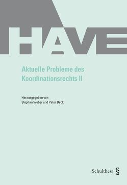 Aktuelle Probleme des Koordinationsrechts II von Beck,  Peter, Weber,  Stephan