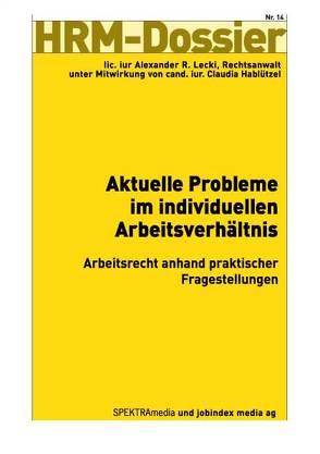 Aktuelle Probleme im individuellen Arbeitsverhältnis von Hablützel,  Claudia, Lecki,  Alexander R