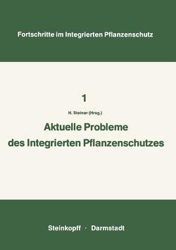 Aktuelle Probleme im Integrierten Pflanzenschutz von Steiner,  Hans