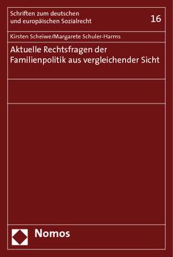 Aktuelle Rechtsfragen der Familienpolitik aus vergleichender Sicht von Scheiwe,  Kirsten, Schuler-Harms,  Margarete