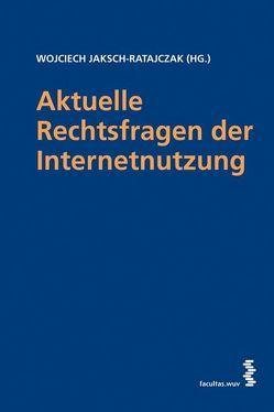 Aktuelle Rechtsfragen der Internetnutzung von Jaksch-Ratajczak,  Wojciech