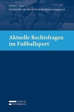 Aktuelle Rechtsfragen im Fußballsport von Büchele,  Manfred, Ganner,  Michael, Khakzadeh-Leiler,  Lamiss, Mayr,  Peter G., Reissner,  Gert-Peter, Schopper,  Alexander