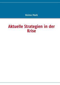 Aktuelle Strategien in der Krise von Mark,  Heimo