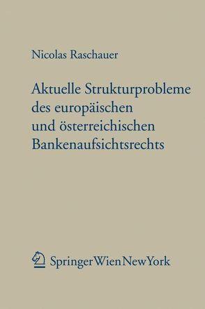 Aktuelle Strukturprobleme des europäischen und österreichischen Bankenaufsichtsrechts von Raschauer,  Nicolas