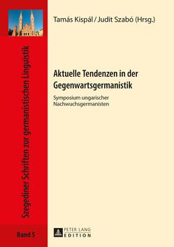 Aktuelle Tendenzen in der Gegenwartsgermanistik von Kispál,  Tamás, Szabó,  Judit