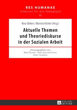 Aktuelle Themen und Theoriediskurse in der Sozialen Arbeit von Oelkers,  Nina, Richter,  Martina