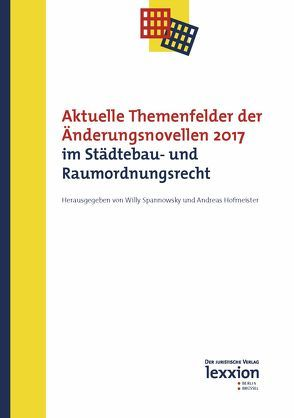 Aktuelle Themenfelder der Änderungsnovellen 2017 im Städtebau- und Raumordnungsrecht von Hofmeister,  Andreas, Spannowksy,  Willy