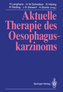 Aktuelle Therapie des Oesophaguskarzinoms von Bünte,  H., Häring,  R., Langhans,  P., Reding,  R., Schreiber,  H. W., Siewert,  J.R.
