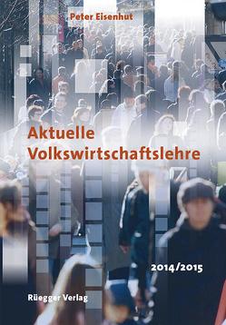 Aktuelle Volkswirtschaftslehre 2014/2015 von Eisenhut,  Peter