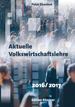 Aktuelle Volkswirtschaftslehre 2016/2017 von Eisenhut,  Peter
