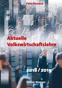 Aktuelle Volkswirtschaftslehre 2018/2019 von Eisenhut,  Peter
